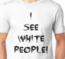 i see white people Unisex T-Shirt