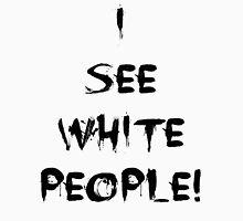 i see white people Unisex T-Shirt