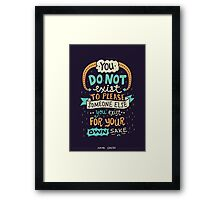 You exist for your own sake Framed Print