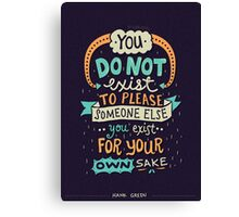 You exist for your own sake Canvas Print