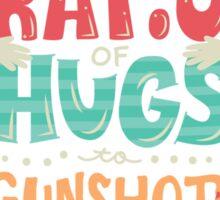 Ratio of Hugs to Gunshot Victims Sticker