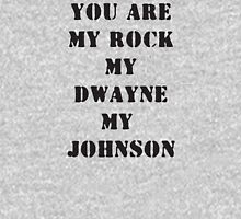 You are my Rock, my Dwayne, my Johnson Unisex T-Shirt