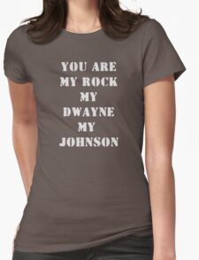 You are my Rock, my Dwayne, my Johnson Womens Fitted T-Shirt