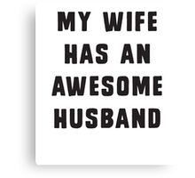 My wife has an awesome husband Canvas Print