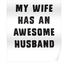 My wife has an awesome husband Poster
