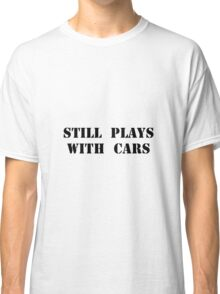 Plays With Cars Classic T-Shirt