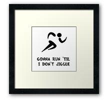 Run Don't Jiggle Framed Print