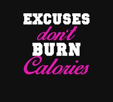Excuses don't burn calories Unisex T-Shirt