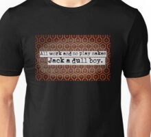 All Work and No Play Makes Jack A Dull Boy. Unisex T-Shirt