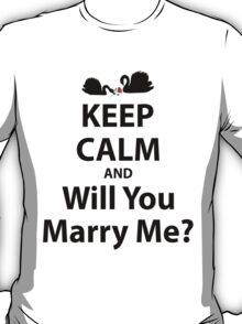 Keep Calm And Will You Marry Me? T-Shirt