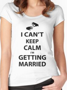 I'Can't Keep Calm I'm Getting Married Women's Fitted Scoop T-Shirt
