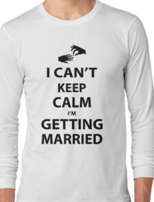 I'Can't Keep Calm I'm Getting Married Long Sleeve T-Shirt