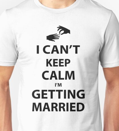 I'Can't Keep Calm I'm Getting Married Unisex T-Shirt