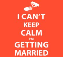 I'Can't Keep Calm I'm Getting Married by johnlincoln2557