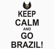 Keep Calm And Go Brazil! by johnlincoln2557