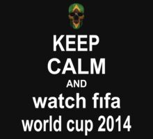 Keep Calm And Watch World Cup 2014 by johnlincoln2557