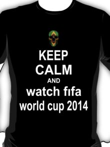 Keep Calm And Watch World Cup 2014 T-Shirt