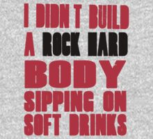I Didn't Build a Rock Hard Body Sipping on Soft Drinks by romysarah