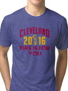 CLEVELAND THIS IS FOR YOU Tri-blend T-Shirt