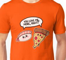 You love me more, right? Unisex T-Shirt