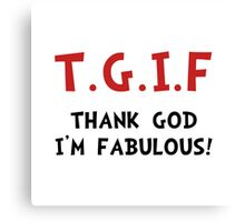 TGIF Fabulous Canvas Print