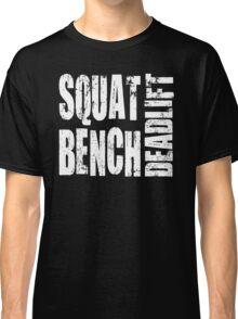 Squat, Bench Press, Deadlift Classic T-Shirt