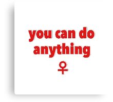 You Can Do Anything - Feminism  Canvas Print