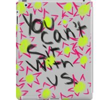 You Can't Sit With Us iPad case Mean Girls quote iPad Case/Skin
