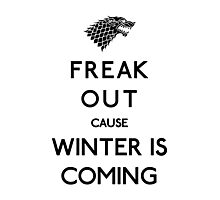 Freak out cause winter is coming Photographic Print