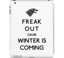 Freak out cause winter is coming iPad Case/Skin