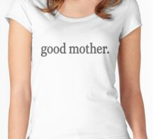 good mother. Women's Fitted Scoop T-Shirt