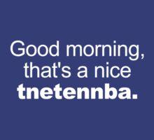 Good Morning, that's a nice tnetennba. by zorpzorp