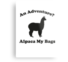 An Adventure? Alpaca My Bags. Metal Print