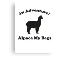 An Adventure? Alpaca My Bags. Canvas Print