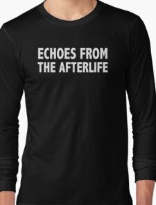 ECHOES FROM THE AFTERLIFE Long Sleeve T-Shirt
