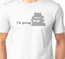 I'm going Incognito Unisex T-Shirt