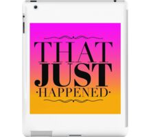 That just happened iPad Case/Skin