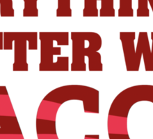Everything Is Better With Bacon. Sticker