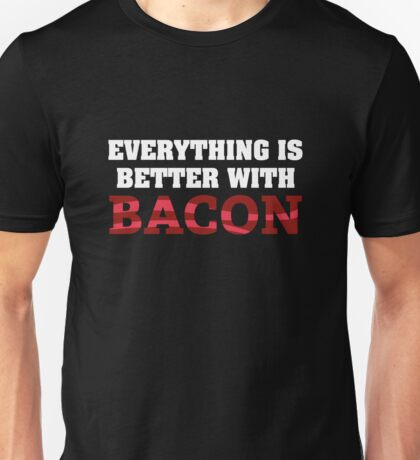 Everything Is Better With Bacon. Unisex T-Shirt