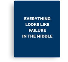 EVERYTHING LOOKS LIKE FAILURE IN THE MIDDLE Canvas Print