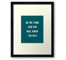 DO THE THING AND YOU WILL KNOW THE WAY Framed Print