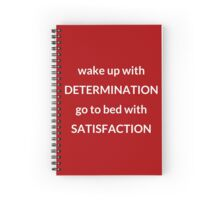 DETERMINATION AND SATISFACTION Spiral Notebook