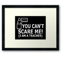 You can't scare me! I'm a Teacher Framed Print