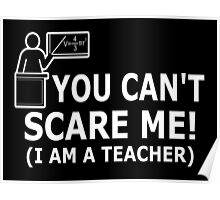 You can't scare me! I'm a Teacher Poster