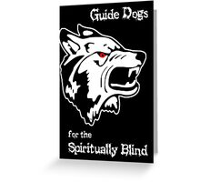 Guide Dogs for the Spiritually Blind Greeting Card