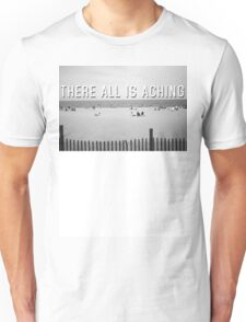 """There All Is Aching"" Unisex T-Shirt"