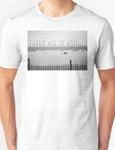 """""""There All Is Aching"""" T-Shirt"""