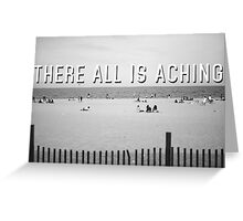 """There All Is Aching"" Greeting Card"