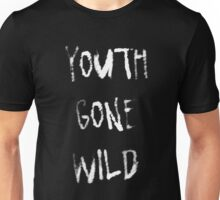 Youth gone wild Unisex T-Shirt