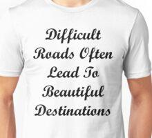 Difficult Roads Often Lead to Beautiful Destinations Unisex T-Shirt